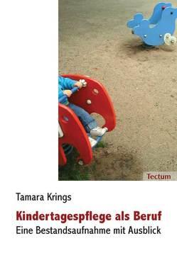 Kindertagespflege als Beruf – eine Bestandsaufnahme mit Ausblick von Krings,  Tamara