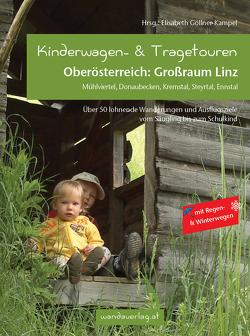 Kinderwagen- & Tragetouren Oberösterreich: Großraum Linz von Göllner-Kampel,  Elisabeth, Laszlo,  Maria, Leitner-Gadringer,  Irmgard, Nöhmayer,  Hannah, Reichl,  Elisabeth, Schraml,  Katharina, Wimmer,  Anna