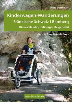 Kinderwagen- & Tragetouren Fränkische Schweiz | Bamberg von Deschauer,  Bernd, Göllner-Kampel,  Elisabeth