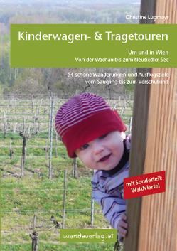 Kinderwagen – Wanderungen um und in Wien von der Wachau bis zum Neusiedler See, Sonderteil Waldviertel von Göllner-Kampel,  Elisabeth, Lugmayr,  Christine