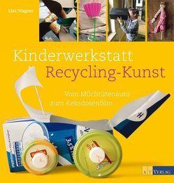 Kinderwerkstatt Recycling-Kunst von Chiappa,  Giorgio, Wagner,  Lisa