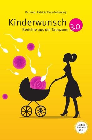 Kinderwunsch 3.0. von Faas,  Patricia