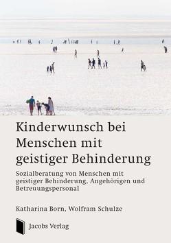 Kinderwunsch bei Menschen mit geistiger Behinderung von Born,  Katharina, Schulze,  Wolfram