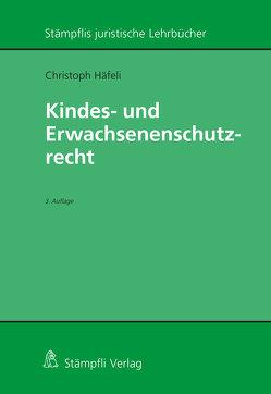 Kindes- und Erwachsenenschutzrecht von Häfeli,  Christoph