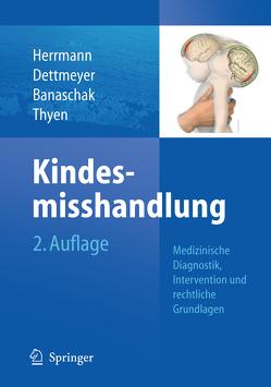 Kindesmisshandlung von Banaschak,  Sibylle, Dettmeyer,  Reinhard B., Herrmann,  Bernd, Thyen,  Ute
