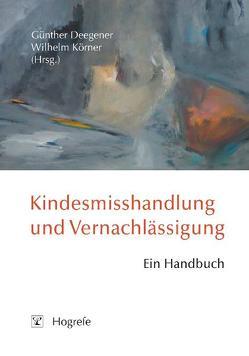 Kindesmisshandlung und Vernachlässigung von Deegener,  Günther, Körner,  Wilhelm
