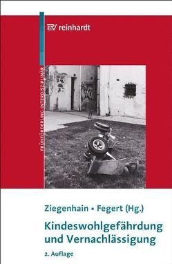 Kindeswohlgefährdung und Vernachlässigung von Fegert,  Jörg M, Ziegenhain,  Ute