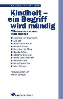 Kindheit – ein Begriff wird mündig von Braunmühl,  Ekkehard von, Erb,  Elke, Herzka,  Heinz S, Schröder,  Martin