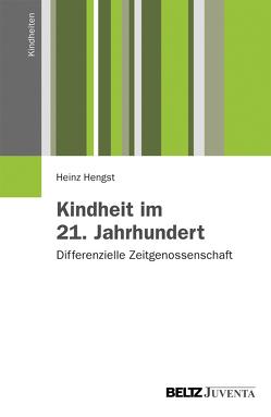 Kindheit im 21. Jahrhundert von Hengst,  Heinz
