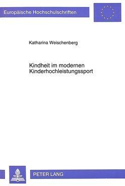 Kindheit im modernen Kinderhochleistungssport von Bröer-Weischenberg,  Katharina