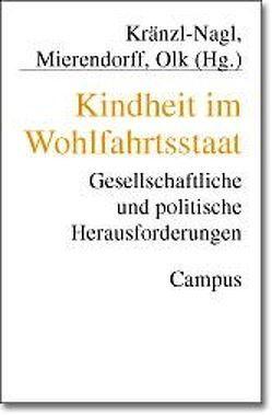Kindheit im Wohlfahrtsstaat von Kränzl-Nagl,  Renate, Mierendorff,  Johanna, Olk,  Thomas