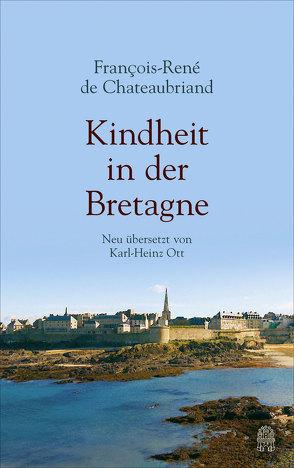 Kindheit in der Bretagne von Chateaubriand,  Francois-René, Ott,  Karl-Heinz