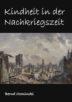 Kindheit in der Nachkriegszeit von Ozminski,  Bernd