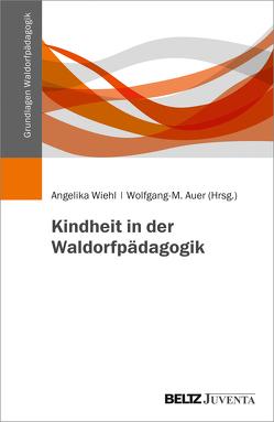 Kindheit in der Waldorfpädagogik von Auer,  Wolfgang-M., Wiehl,  Angelika