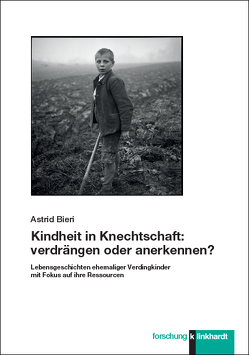 Kindheit in Knechtschaft: verdrängen oder anerkennen? von Bieri,  Astrid