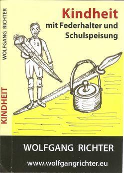 Kindheit mit Federhalter und Schulspeisung von Richter,  Wolfgang