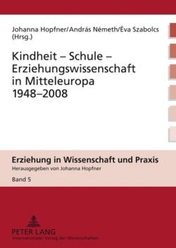 Kindheit – Schule – Erziehungswissenschaft in Mitteleuropa 1948-2008 von Hopfner,  Johanna, Németh,  Andras, Szabolcs,  Éva