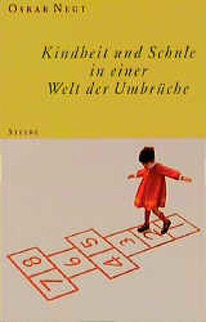 Kindheit und Schule in einer Welt der Umbrüche von Negt,  Oskar
