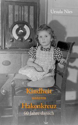 Kindheit unterm Hakenkreuz von Nies,  Ursula