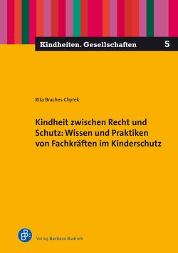 Kindheit zwischen Recht und Schutz: Wissen und Praktiken von Fachkräften im Kinderschutz von Braches-Chyrek,  Rita