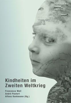 Kindheiten im Zweiten Weltkrieg von Kenkmann,  Alfons, Postert,  André, Weil,  Francesca