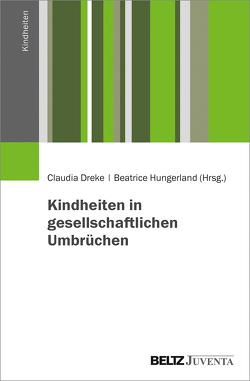 Kindheiten in gesellschaftlichen Umbrüchen von Dreke,  Claudia, Hungerland,  Beatrice