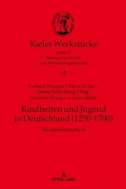 Kindheiten und Jugend in Deutschland (1250-1700) von Fouquet,  Gerhard, Jäcker,  Marie, Schlichting,  Denise