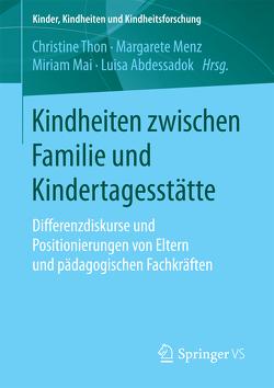 Kindheiten zwischen Familie und Kindertagesstätte von Abdessadok,  Luisa, Mai,  Miriam, Menz,  Margarete, Thon,  Christine