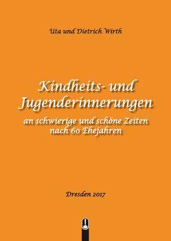 Kindheits- und Jugenderinnerungen von Wirth,  Dietrich O., Wirth,  Uta