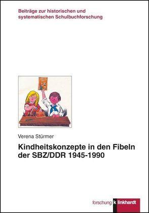 Kindheitskonzepte in den Fibeln der SBZ/DDR 1945-1990 von Stürmer,  Verena