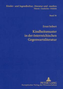 Kindheitsmuster in der österreichischen Gegenwartsliteratur von Seibert,  Ernst