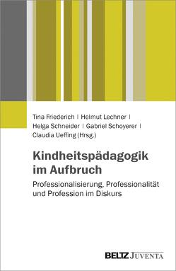 Kindheitspädagogik im Aufbruch von Friederich,  Tina, Lechner,  Helmut, Schneider,  Helga, Schoyerer,  Gabriel, Ueffing,  Claudia