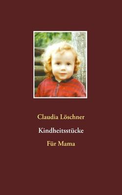 Kindheitsstücke von Löschner,  Claudia