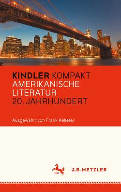 Kindler Kompakt: Amerikanische Literatur, 20. Jahrhundert von Kelleter,  Frank