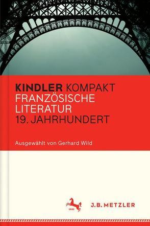 Kindler Kompakt: Französische Literatur 19. Jahrhundert von Wild,  Gerhard