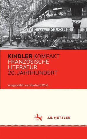 Kindler Kompakt: Französische Literatur, 20. Jahrhundert von Wild,  Gerhard