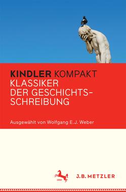 Kindler Kompakt: Klassiker der Geschichtsschreibung von Weber,  Wolfgang E. J.