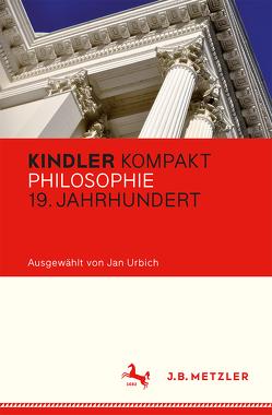 Kindler Kompakt: Philosophie 19. Jahrhundert von Urbich,  Jan