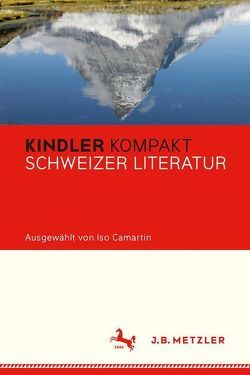 Kindler Kompakt: Schweizer Literatur von Camartin,  Iso