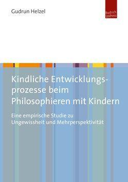 Kindliche Entwicklungsprozesse beim Philosophieren mit Kindern von Helzel,  Gudrun Sophie
