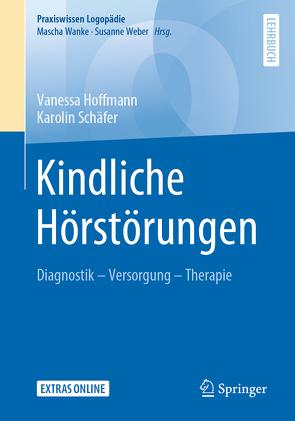 Kindliche Hörstörungen von Hoffmann,  Vanessa, Schäfer,  Karolin