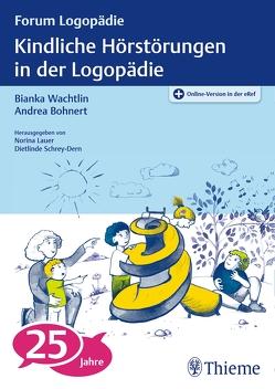 Kindliche Hörstörungen in der Logopädie von Bohnert,  Andrea, Wachtlin,  Bianka