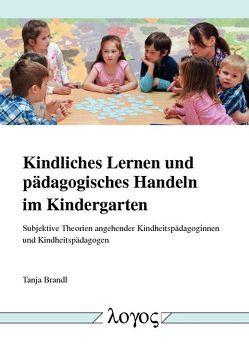 Kindliches Lernen und pädagogisches Handeln im Kindergarten von Brandl,  Tanja