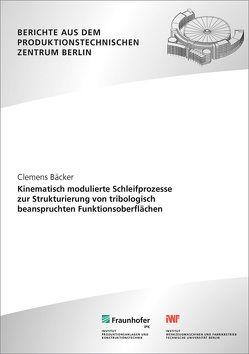 Kinematisch modulierte Schleifprozesse zur Strukturierung von tribologisch beanspruchten Funktionsoberflächen. von Bäcker,  Clemens