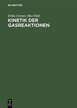 Kinetik der Gasreaktionen von Cremer,  Erika, Pahl,  Max