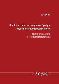 Kinetische Untersuchungen zur Pyrolyse oxygenierter Kohlenwasserstoffe von Golka,  Leonie
