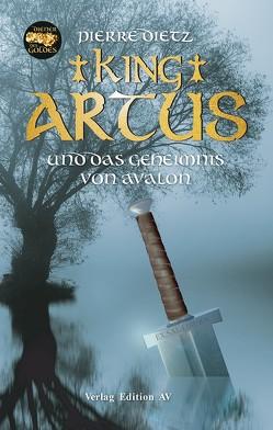 King Arthus und das Geheimnis von Avalon von Dietz,  Pierre