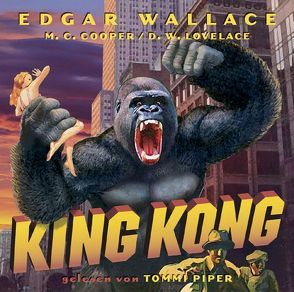 King Kong von Cooper,  M C, Lovelace,  D W, Piper,  Tommi, Wallace,  Edgar