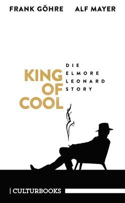 King of Cool. Die Elmore-Leonard-Story von Göhre,  Frank, Mayer,  Alf