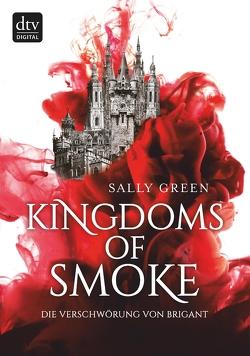 Kingdoms of Smoke – Die Verschwörung von Brigant von Ernst,  Alexandra, Green,  Sally